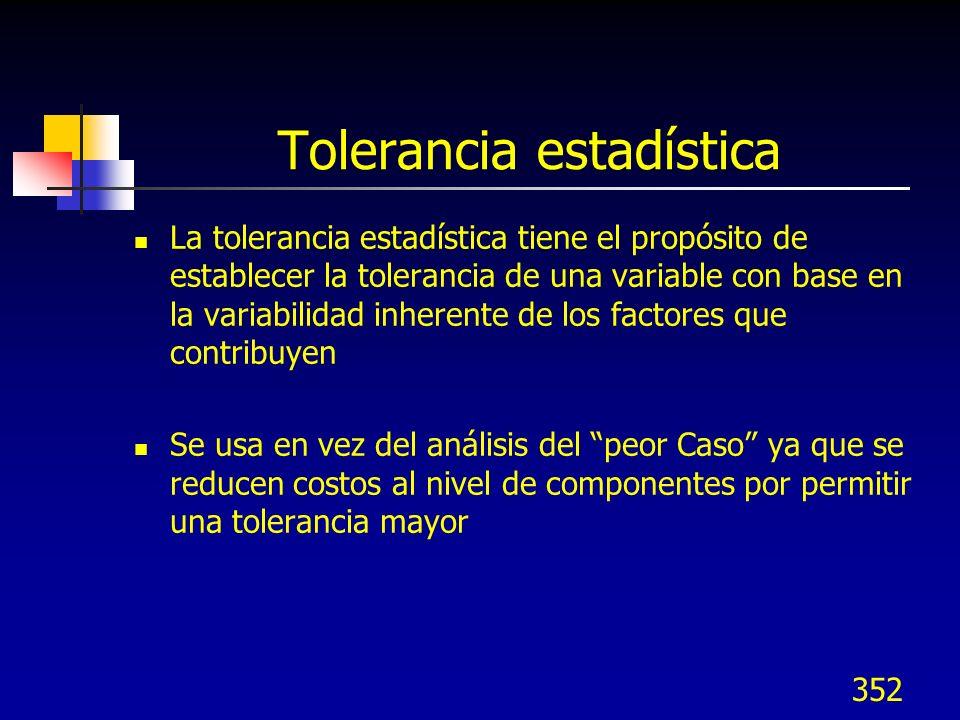 352 Tolerancia estadística La tolerancia estadística tiene el propósito de establecer la tolerancia de una variable con base en la variabilidad inhere