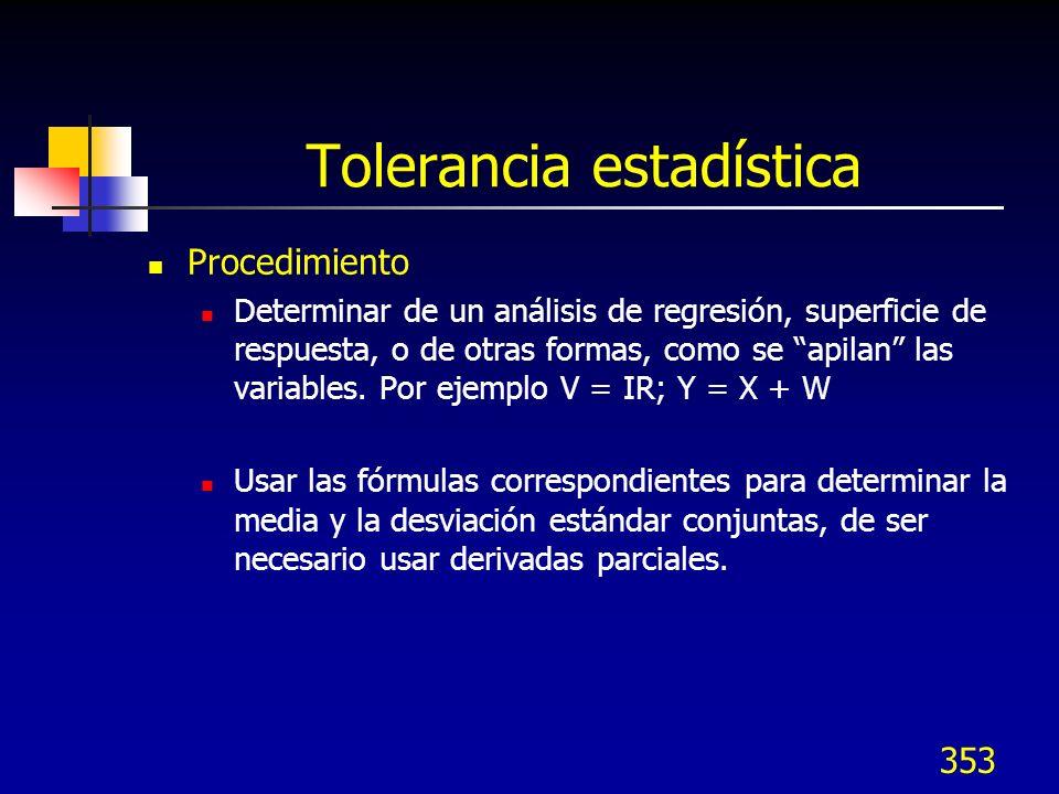 353 Tolerancia estadística Procedimiento Determinar de un análisis de regresión, superficie de respuesta, o de otras formas, como se apilan las variab