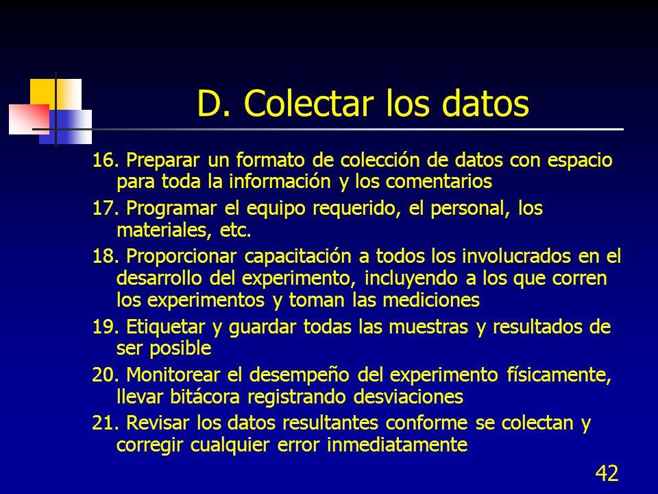 42 D. Colectar los datos 16. Preparar un formato de colección de datos con espacio para toda la información y los comentarios 17. Programar el equipo