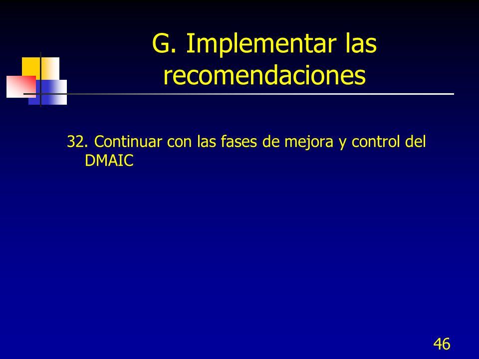 46 G. Implementar las recomendaciones 32. Continuar con las fases de mejora y control del DMAIC