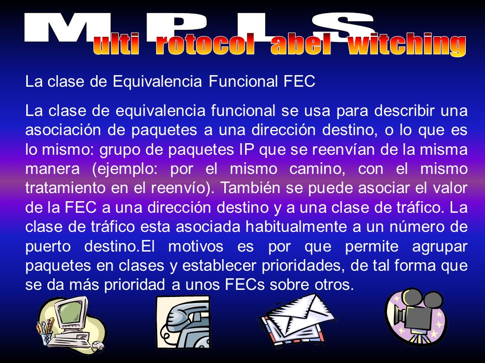La clase de Equivalencia Funcional FEC La clase de equivalencia funcional se usa para describir una asociación de paquetes a una dirección destino, o