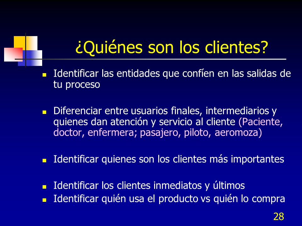 28 ¿Quiénes son los clientes? Identificar las entidades que confíen en las salidas de tu proceso Diferenciar entre usuarios finales, intermediarios y