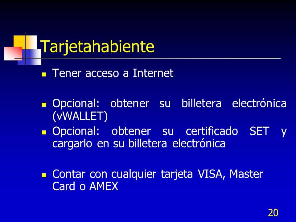 20 Tarjetahabiente Tener acceso a Internet Opcional: obtener su billetera electrónica (vWALLET) Opcional: obtener su certificado SET y cargarlo en su