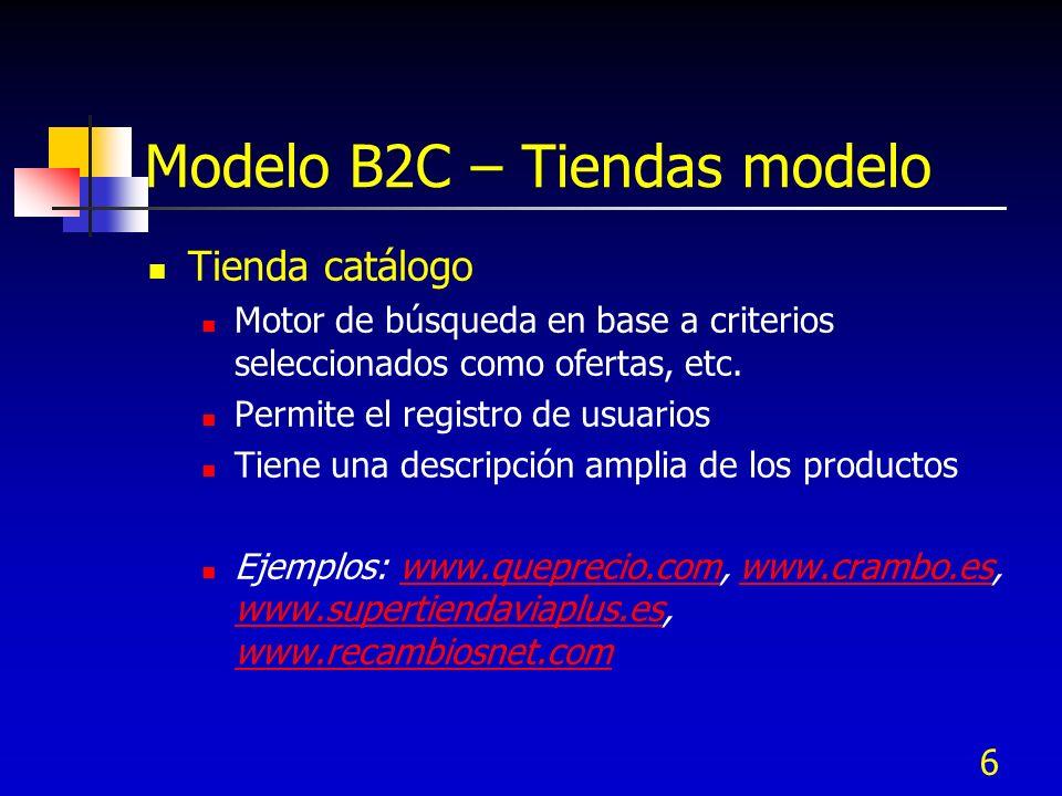 6 Modelo B2C – Tiendas modelo Tienda catálogo Motor de búsqueda en base a criterios seleccionados como ofertas, etc. Permite el registro de usuarios T