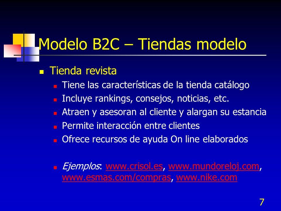 7 Modelo B2C – Tiendas modelo Tienda revista Tiene las características de la tienda catálogo Incluye rankings, consejos, noticias, etc. Atraen y aseso