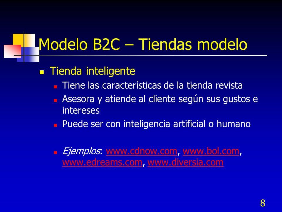 8 Modelo B2C – Tiendas modelo Tienda inteligente Tiene las características de la tienda revista Asesora y atiende al cliente según sus gustos e intere