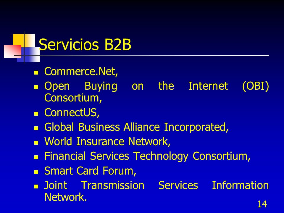 14 Servicios B2B Commerce.Net, Open Buying on the Internet (OBI) Consortium, ConnectUS, Global Business Alliance Incorporated, World Insurance Network