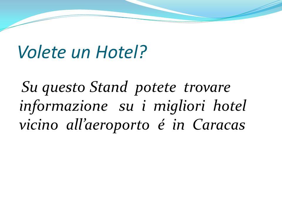 Volete un Hotel? Su questo Stand potete trovare informazione su i migliori hotel vicino allaeroporto é in Caracas