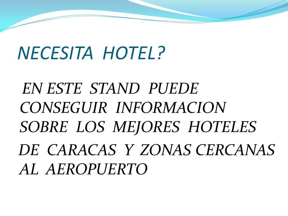 NECESITA HOTEL? EN ESTE STAND PUEDE CONSEGUIR INFORMACION SOBRE LOS MEJORES HOTELES DE CARACAS Y ZONAS CERCANAS AL AEROPUERTO