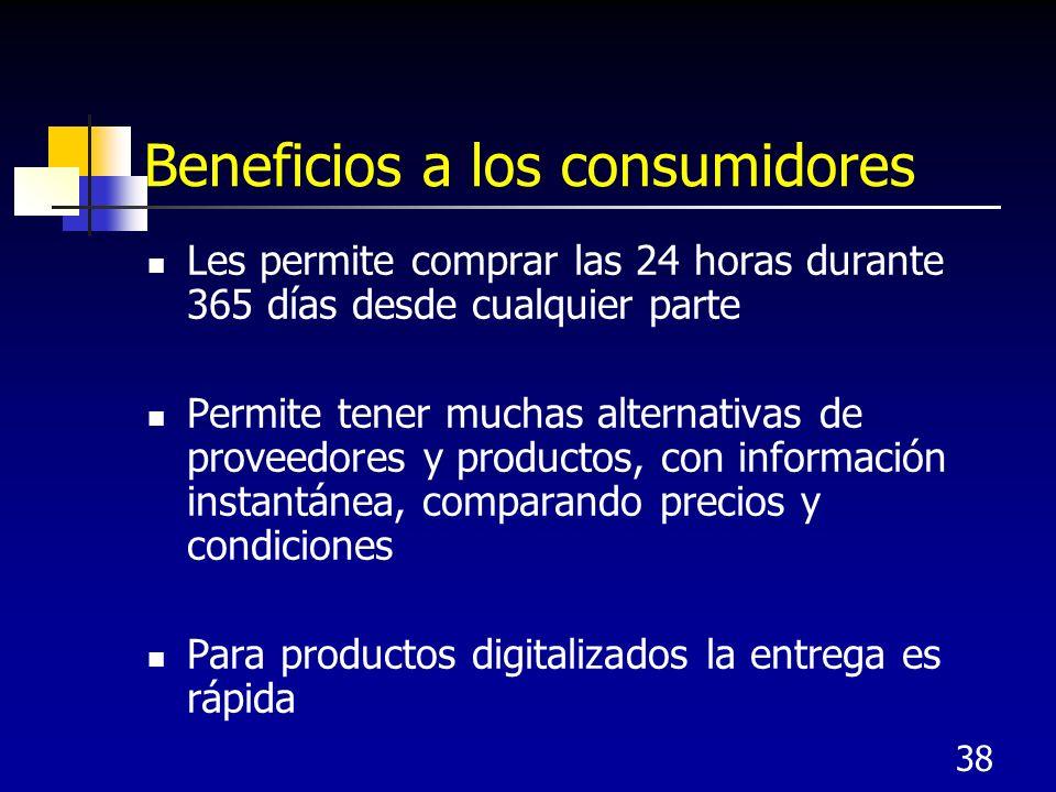 38 Beneficios a los consumidores Les permite comprar las 24 horas durante 365 días desde cualquier parte Permite tener muchas alternativas de proveedores y productos, con información instantánea, comparando precios y condiciones Para productos digitalizados la entrega es rápida