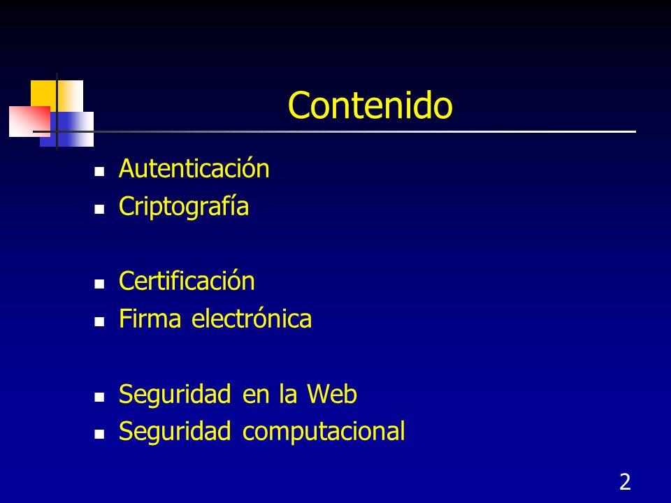 2 Contenido Autenticación Criptografía Certificación Firma electrónica Seguridad en la Web Seguridad computacional