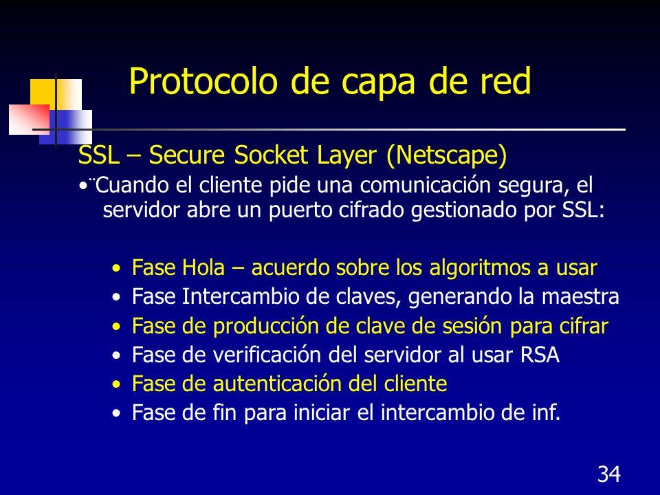 34 Protocolo de capa de red SSL – Secure Socket Layer (Netscape) ¨Cuando el cliente pide una comunicación segura, el servidor abre un puerto cifrado g