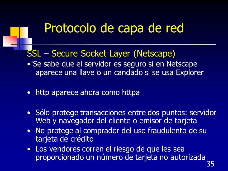 35 Protocolo de capa de red SSL – Secure Socket Layer (Netscape) ¨Se sabe que el servidor es seguro si en Netscape aparece una llave o un candado si s