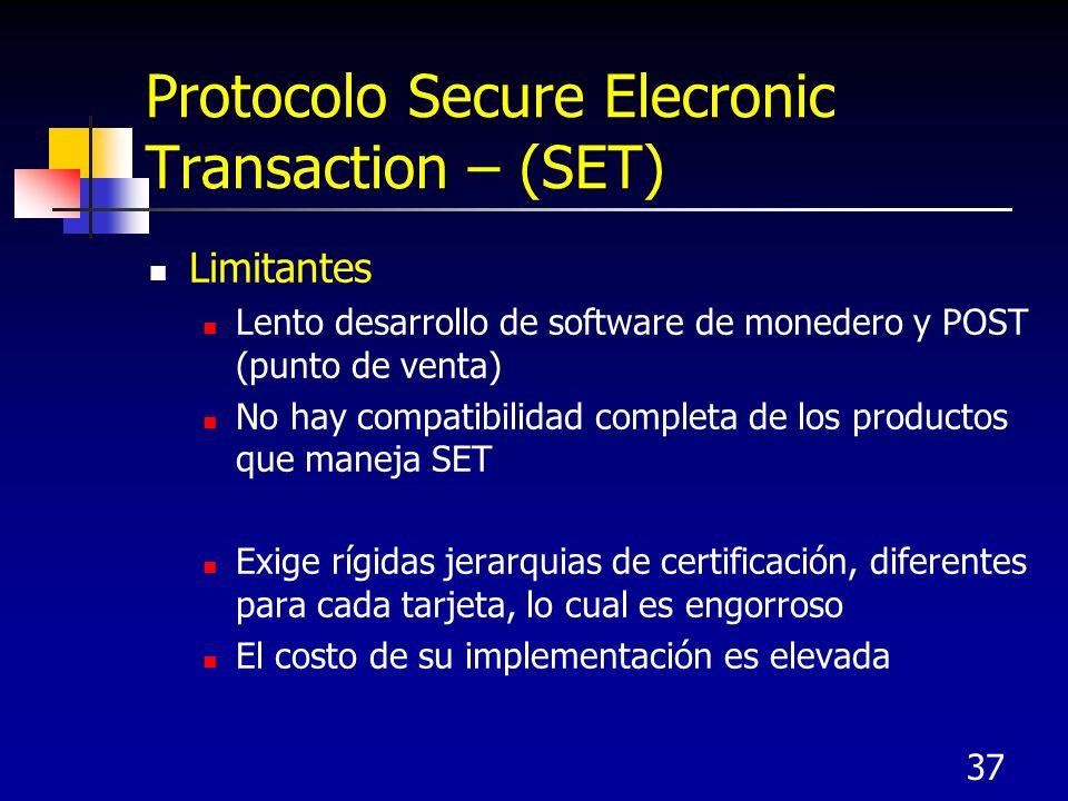 37 Protocolo Secure Elecronic Transaction – (SET) Limitantes Lento desarrollo de software de monedero y POST (punto de venta) No hay compatibilidad co