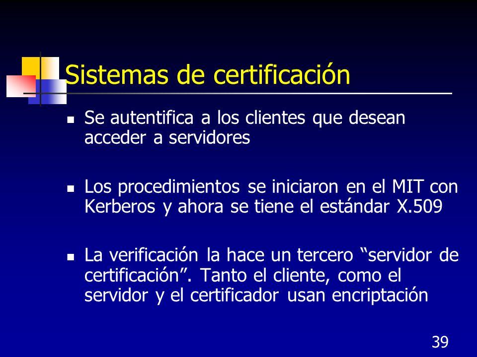 39 Sistemas de certificación Se autentifica a los clientes que desean acceder a servidores Los procedimientos se iniciaron en el MIT con Kerberos y ah