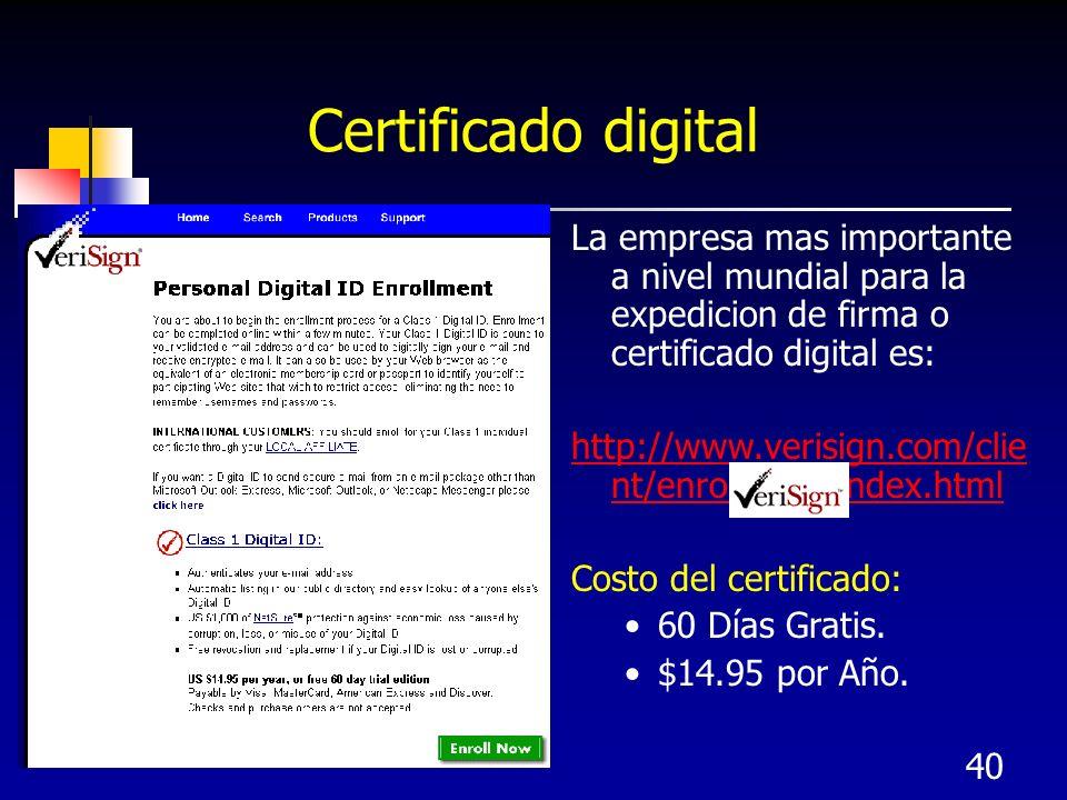 40 Certificado digital La empresa mas importante a nivel mundial para la expedicion de firma o certificado digital es: http://www.verisign.com/clie nt