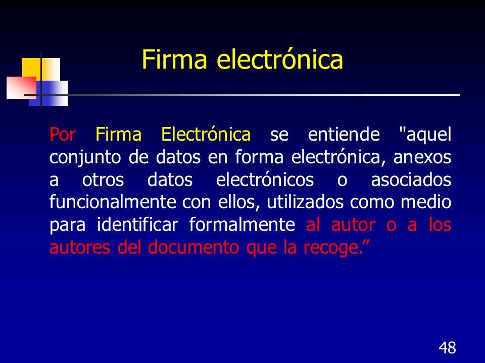 48 Firma electrónica Por Firma Electrónica se entiende