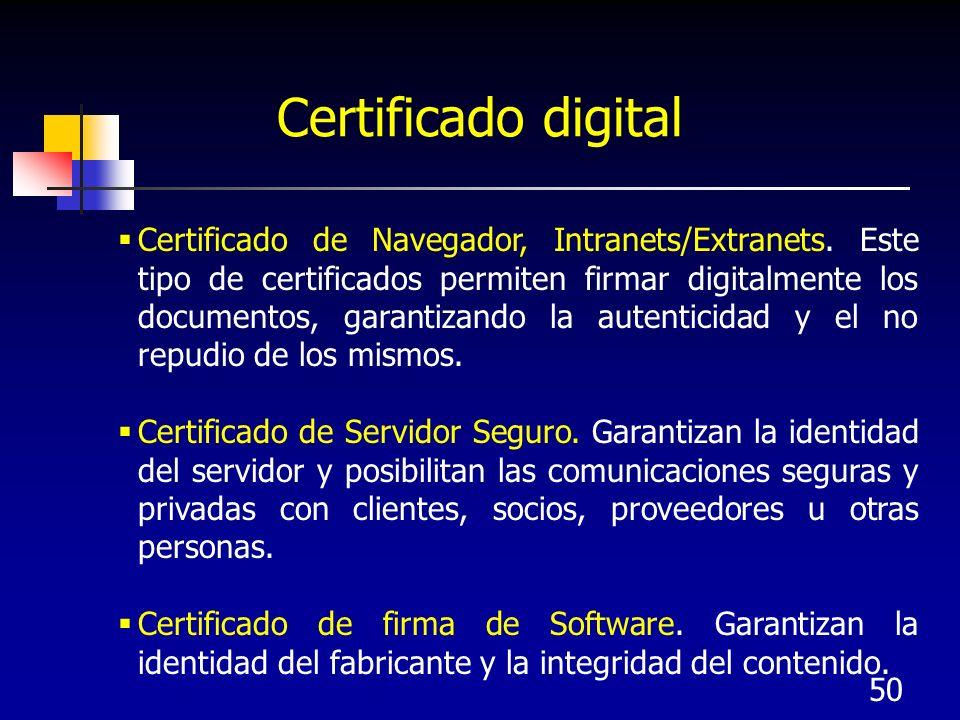 50 Certificado digital Certificado de Navegador, Intranets/Extranets. Este tipo de certificados permiten firmar digitalmente los documentos, garantiza
