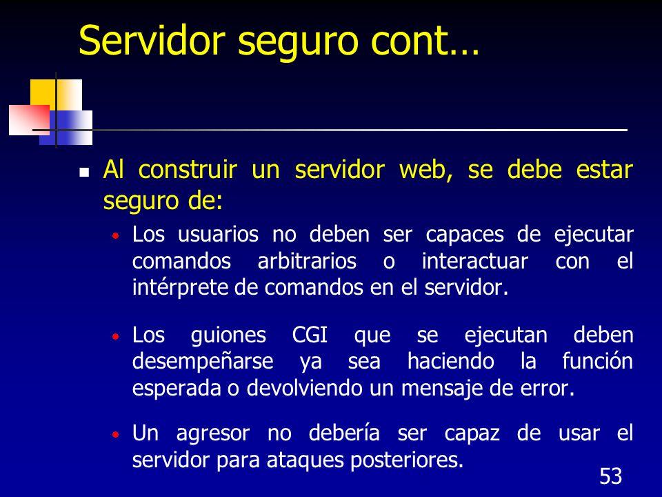 53 Servidor seguro cont… Al construir un servidor web, se debe estar seguro de: Los usuarios no deben ser capaces de ejecutar comandos arbitrarios o i
