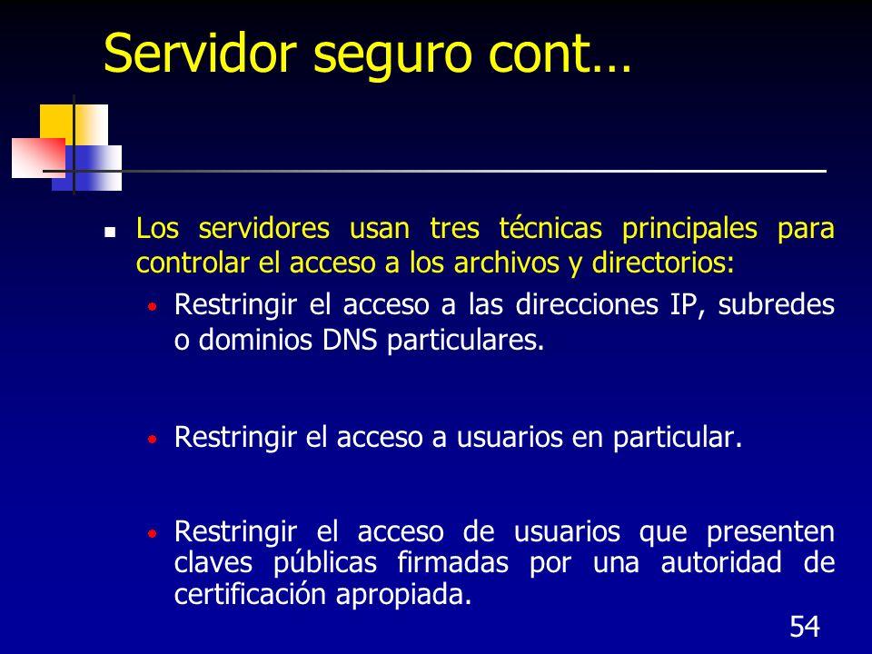 54 Servidor seguro cont… Los servidores usan tres técnicas principales para controlar el acceso a los archivos y directorios: Restringir el acceso a l