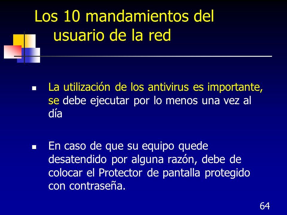 64 Los 10 mandamientos del usuario de la red La utilización de los antivirus es importante, se debe ejecutar por lo menos una vez al día En caso de qu