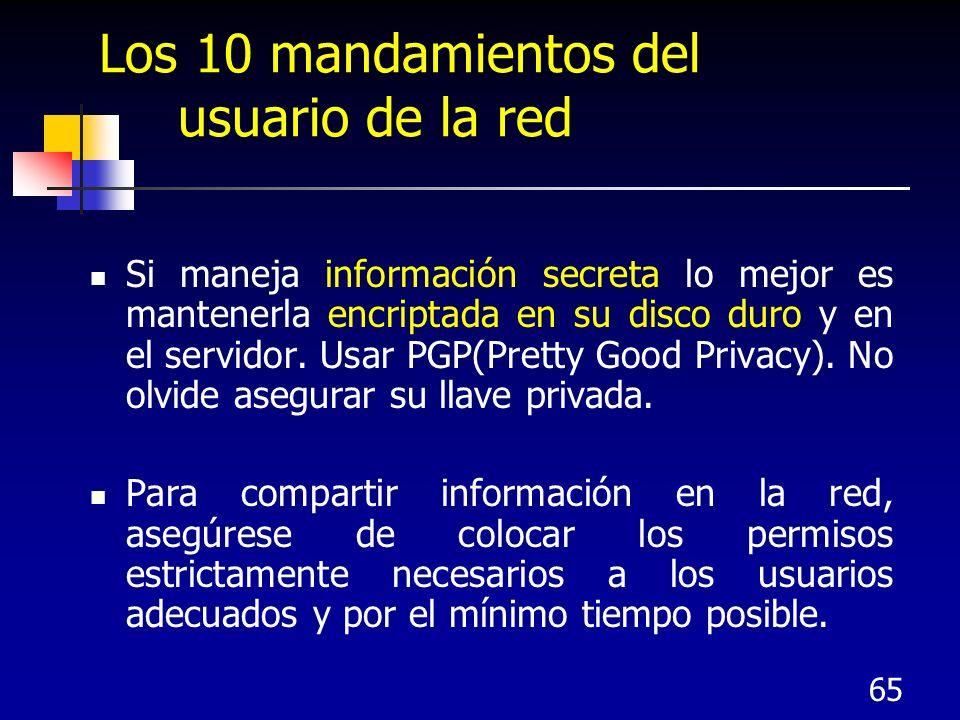 65 Los 10 mandamientos del usuario de la red Si maneja información secreta lo mejor es mantenerla encriptada en su disco duro y en el servidor. Usar P