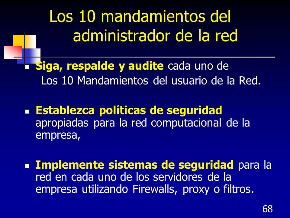 68 Los 10 mandamientos del administrador de la red Siga, respalde y audite cada uno de Los 10 Mandamientos del usuario de la Red. Establezca políticas