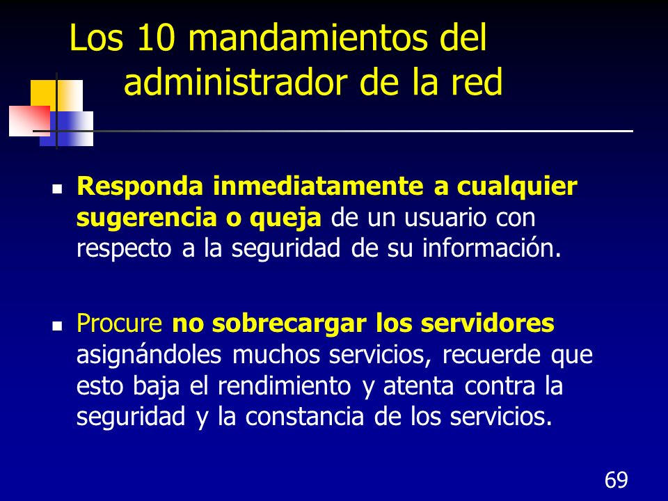 69 Los 10 mandamientos del administrador de la red Responda inmediatamente a cualquier sugerencia o queja de un usuario con respecto a la seguridad de