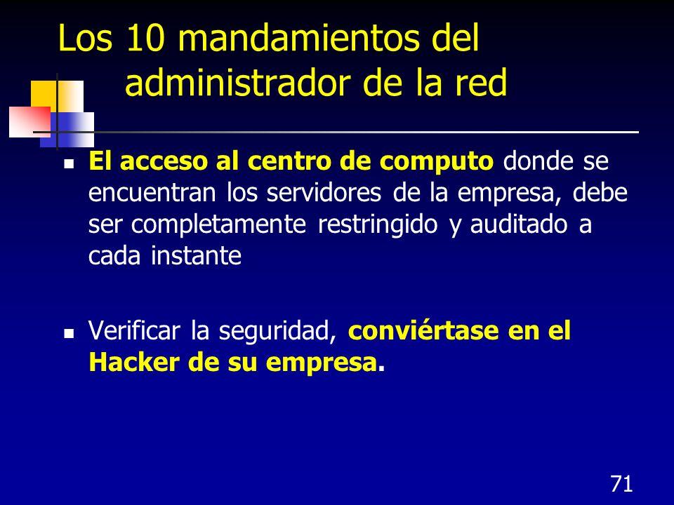 71 Los 10 mandamientos del administrador de la red El acceso al centro de computo donde se encuentran los servidores de la empresa, debe ser completam