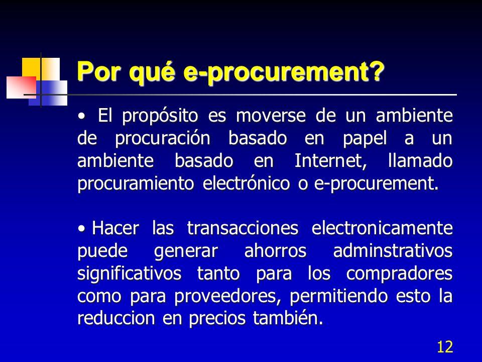 12 El propósito es moverse de un ambiente de procuración basado en papel a un ambiente basado en Internet, llamado procuramiento electrónico o e-procu