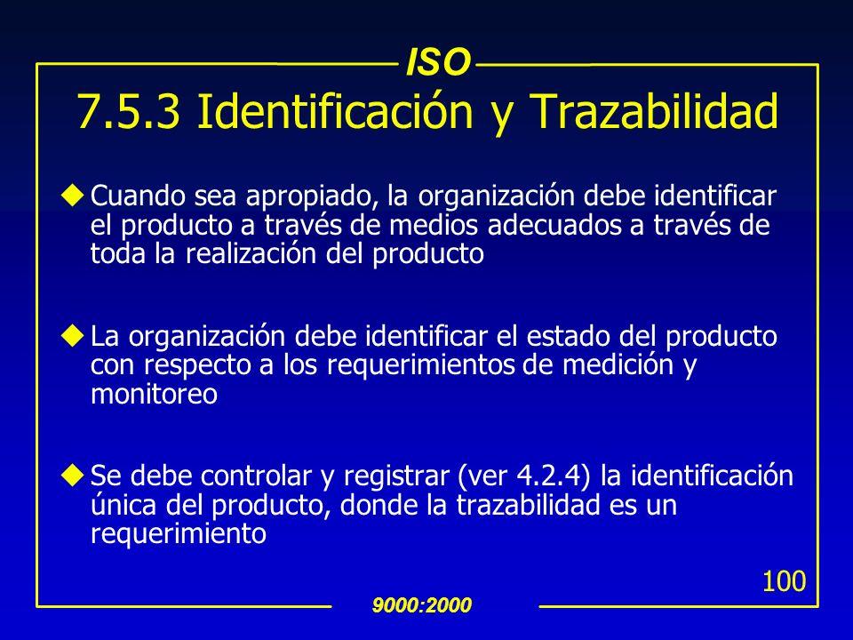 ISO 9000:2000 99 7.5.5 Validación de Procesos para Producción y Provisión de Servicios uLa organización debe establecer los arreglos para la validació