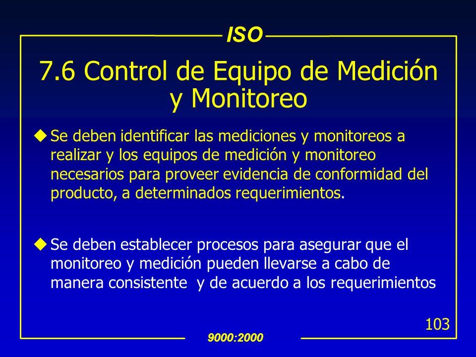ISO 9000:2000 102 7.5.5 Preservación del Producto uSe debe preservar la conformidad del producto, durante su proceso interno hasta la entrega al desti