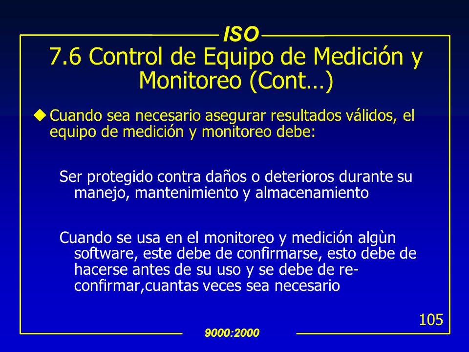 ISO 9000:2000 104 7.6 Control de Equipo de Medición y Monitoreo uCuando sea necesario asegurar resultados vàlidos, el equipo de medición y monitoreo d