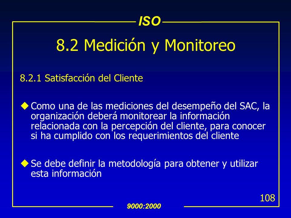 ISO 9000:2000 107 8 Medición, Análisis y Mejora 8.1 General La organización deberá planear e implementar los procesos necesarios de monitoreo, análisi