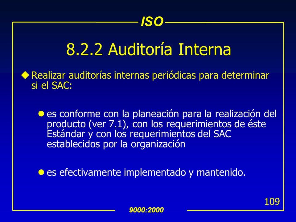 ISO 9000:2000 108 8.2 Medición y Monitoreo 8.2.1 Satisfacción del Cliente uComo una de las mediciones del desempeño del SAC, la organización deberá mo