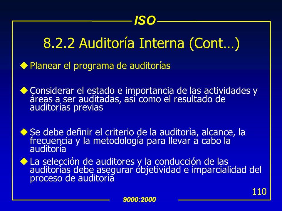 ISO 9000:2000 109 8.2.2 Auditoría Interna uRealizar auditorías internas periódicas para determinar si el SAC: es conforme con la planeación para la re