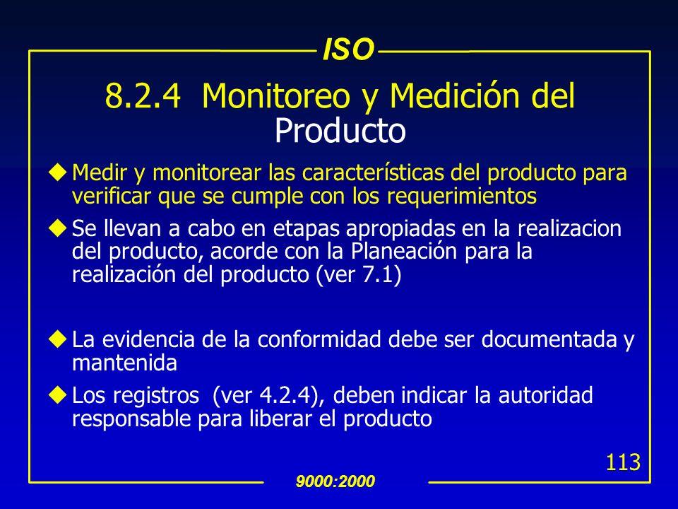ISO 9000:2000 112 8.2.3 Monitoreo y Medición de los Procesos uAplicar métodos apropiados para la medición y monitoreo de los procesos del SAC necesari