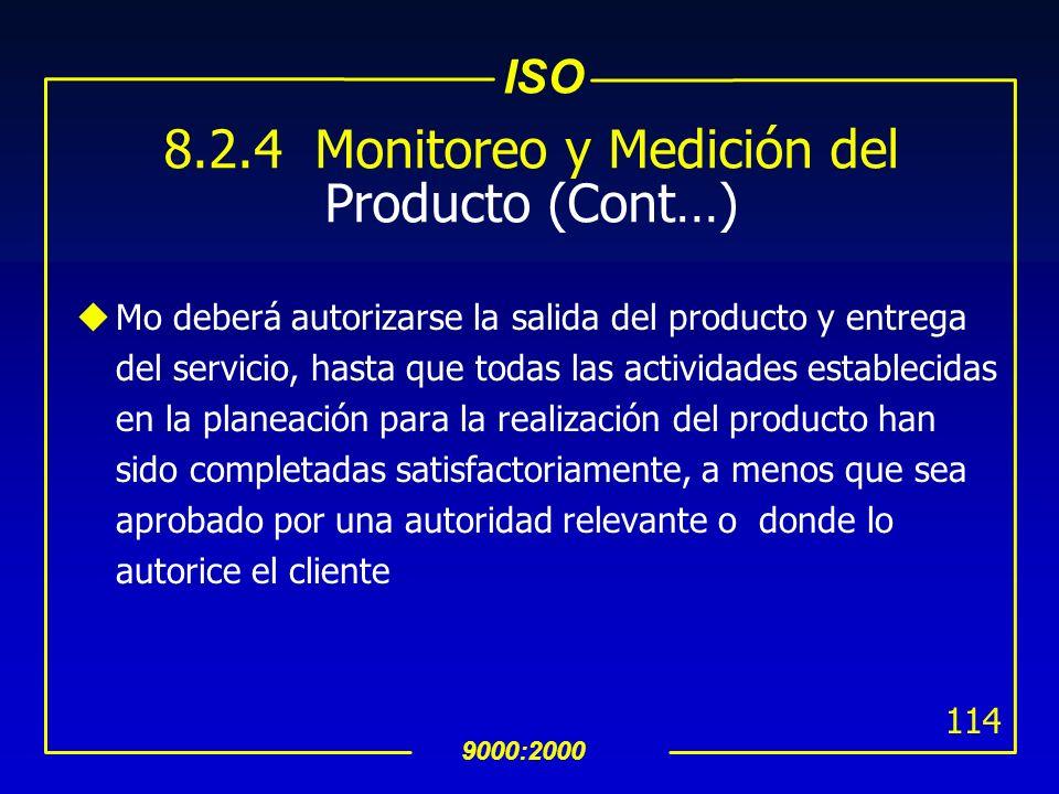 ISO 9000:2000 113 8.2.4 Monitoreo y Medición del Producto uMedir y monitorear las características del producto para verificar que se cumple con los re