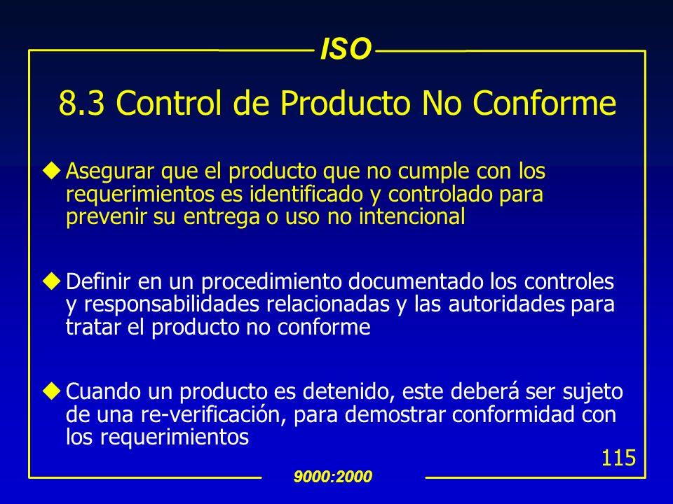 ISO 9000:2000 114 8.2.4 Monitoreo y Medición del Producto (Cont…) uMo deberá autorizarse la salida del producto y entrega del servicio, hasta que toda