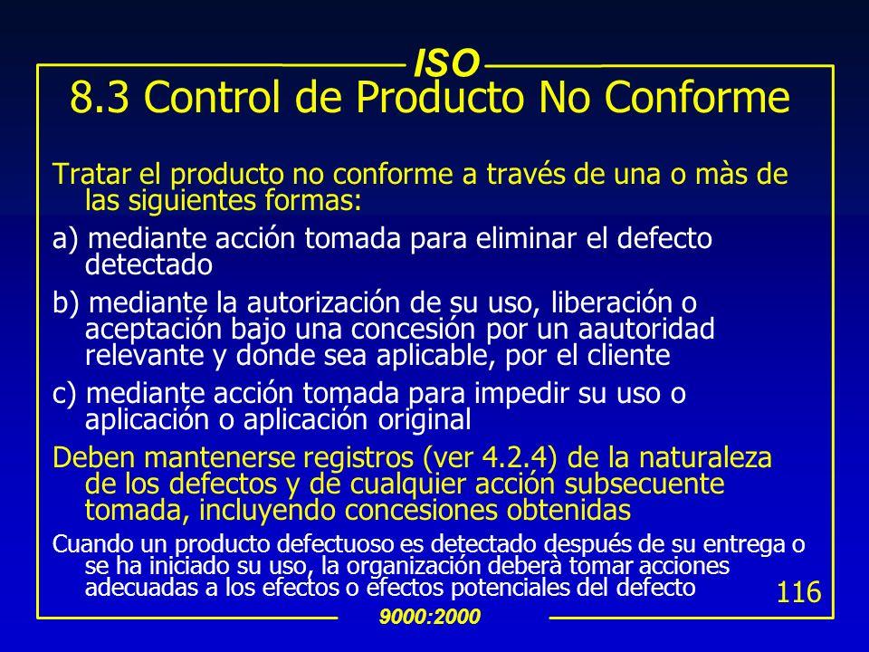 ISO 9000:2000 115 8.3 Control de Producto No Conforme uAsegurar que el producto que no cumple con los requerimientos es identificado y controlado para