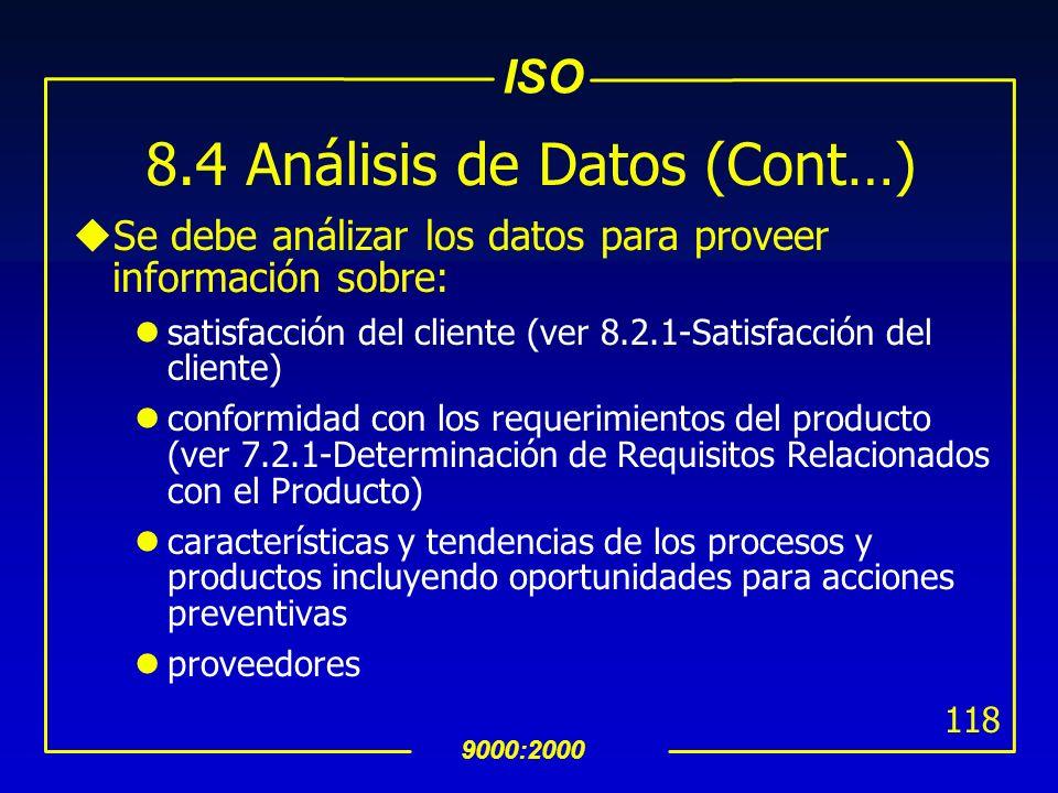 ISO 9000:2000 117 8.4 Análisis de Datos uDeterminar, recolectar y analizar datos apropiados para demostrar la efectividad del SAC e identificar donde