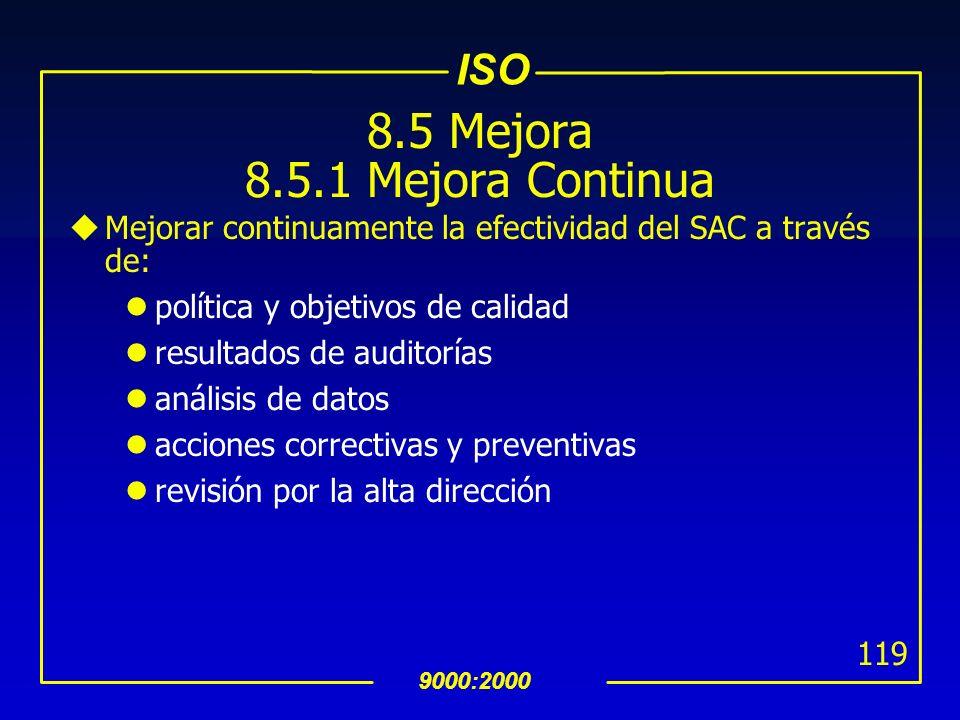 ISO 9000:2000 118 8.4 Análisis de Datos (Cont…) uSe debe análizar los datos para proveer información sobre: satisfacción del cliente (ver 8.2.1-Satisf
