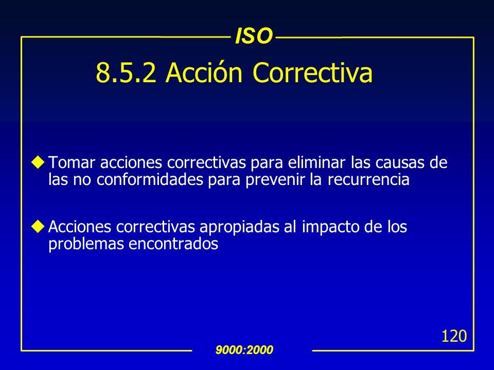 ISO 9000:2000 119 8.5 Mejora 8.5.1 Mejora Continua uMejorar continuamente la efectividad del SAC a través de: política y objetivos de calidad resultad