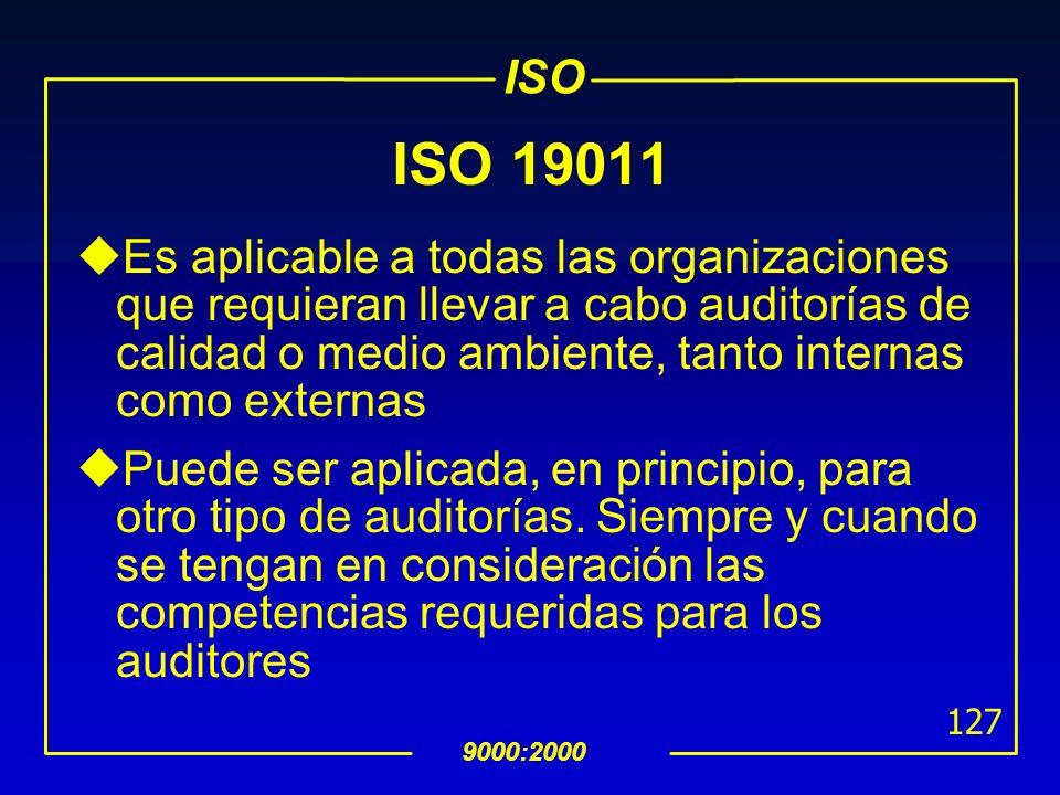 ISO 9000:2000 126 ISO 19011 uProporciona lineamientos en los principios de: Auditoría Administración de programas de auditoría Conducción de auditoría