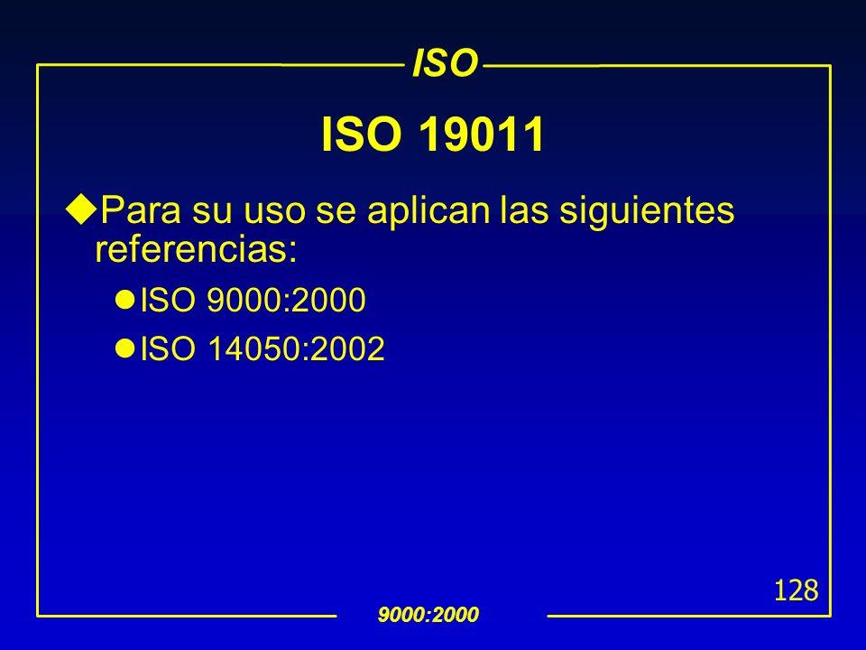 ISO 9000:2000 127 ISO 19011 uEs aplicable a todas las organizaciones que requieran llevar a cabo auditorías de calidad o medio ambiente, tanto interna