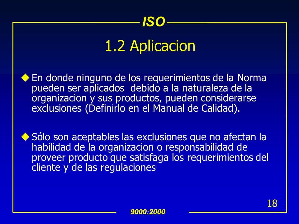 ISO 9000:2000 17 1 Alcance 1.1 Generalidades uEl Estándar especifica los requerimientos para un SAC donde una organización: Necesita demostrar su habi