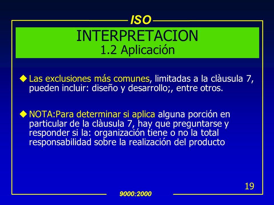 ISO 9000:2000 18 1.2 Aplicacion uEn donde ninguno de los requerimientos de la Norma pueden ser aplicados debido a la naturaleza de la organizacion y s