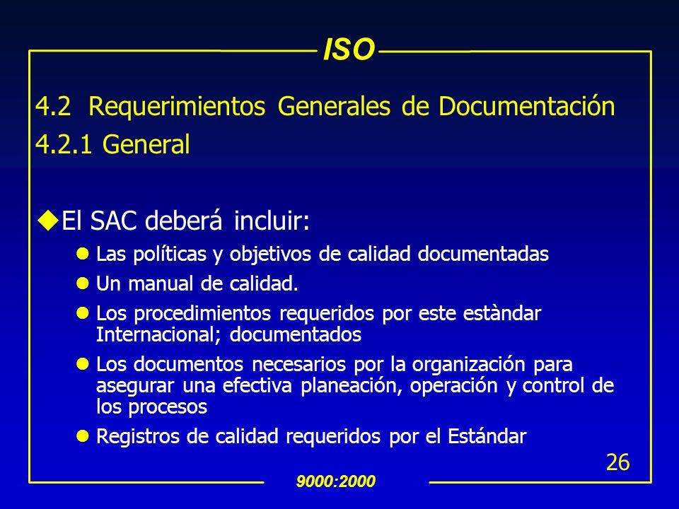 ISO 9000:2000 25 INTERPRETACION 4.1 Requerimientos generales uUn SAC debe ser una parte integral del Negocio; la Mejora continua debe ser un objetivo