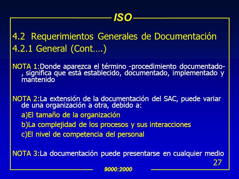 ISO 9000:2000 26 4.2 Requerimientos Generales de Documentación 4.2.1 General uEl SAC deberá incluir: Las políticas y objetivos de calidad documentadas