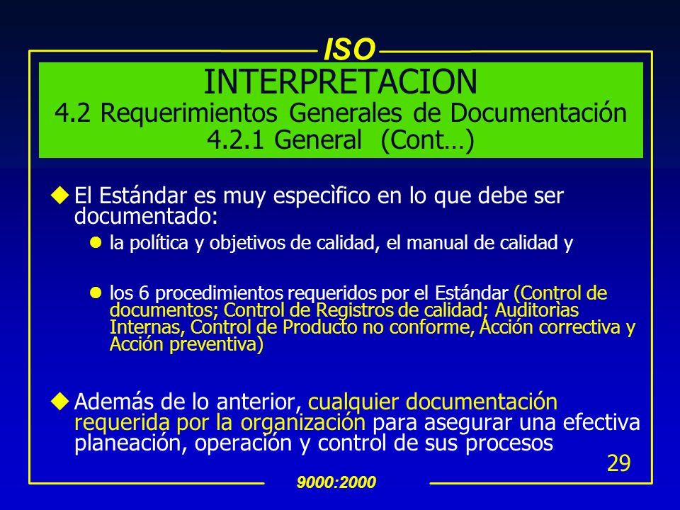 ISO 9000:2000 28 INTERPRETACION 4.2 Requerimientos Generales de Documentación 4.2.1 General uEl Estándar permite una gran libertad en la manera de est